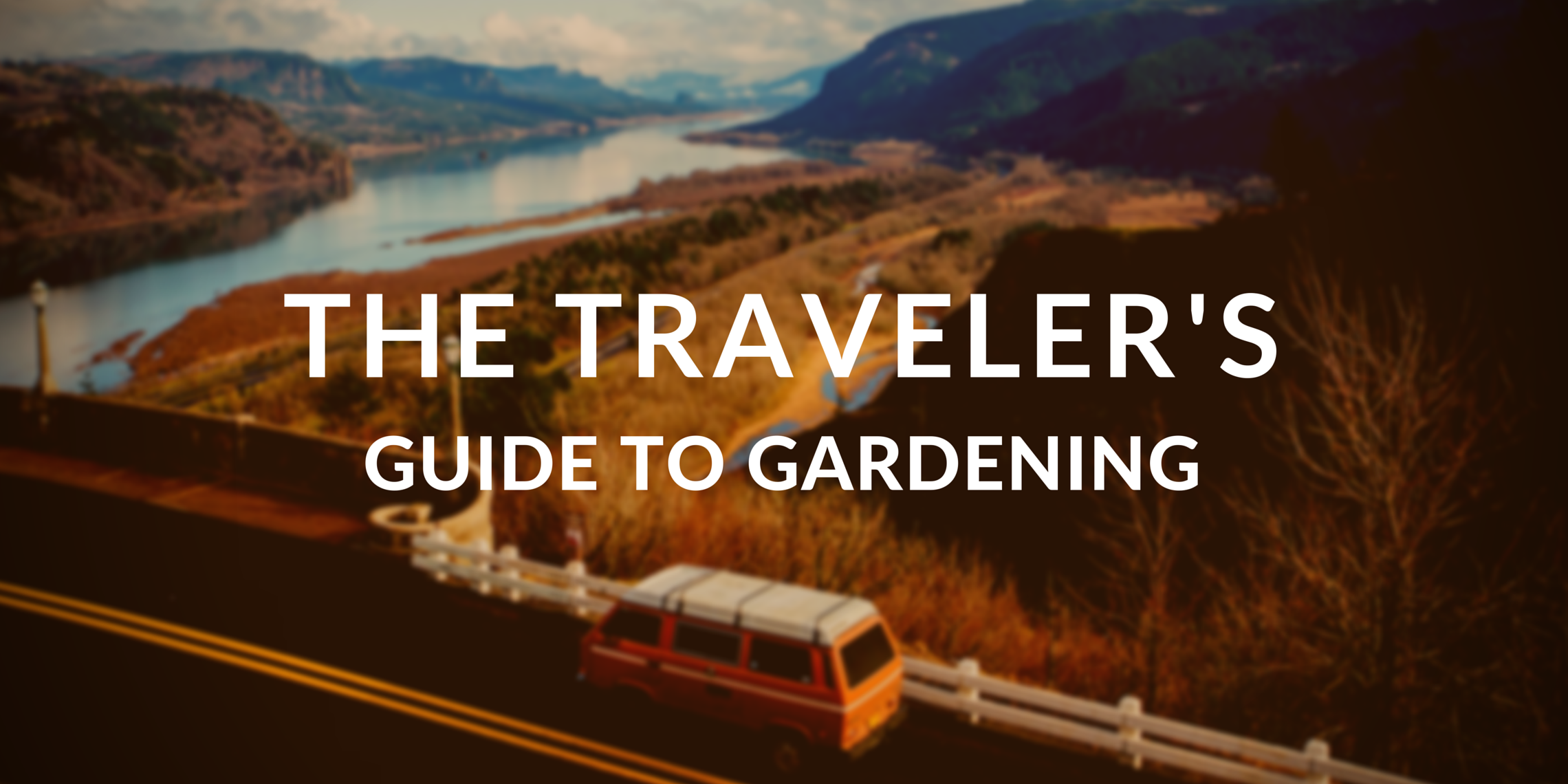 The Traveler's Guide to Gardening